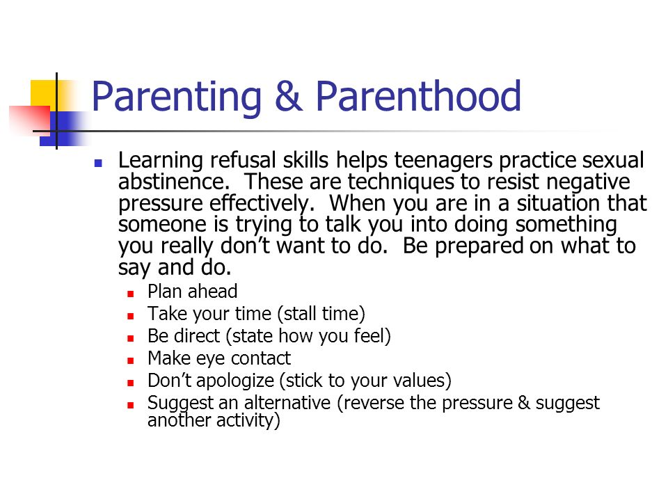 Parenting & Parenthood Learning refusal skills helps teenagers practice sexual abstinence.