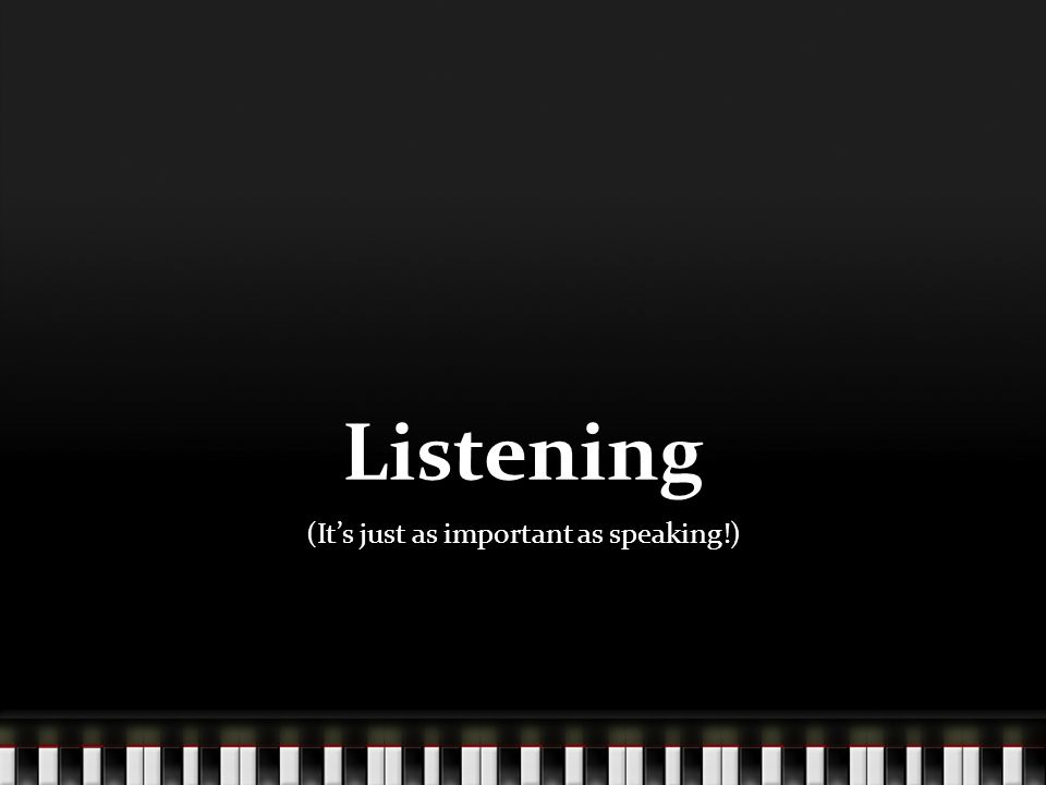 Listening (It's just as important as speaking!)
