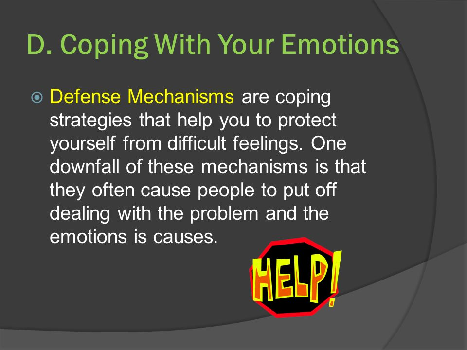 D. Coping With Your Emotions  Defense Mechanisms are coping strategies that help you to protect yourself from difficult feelings. One downfall of the