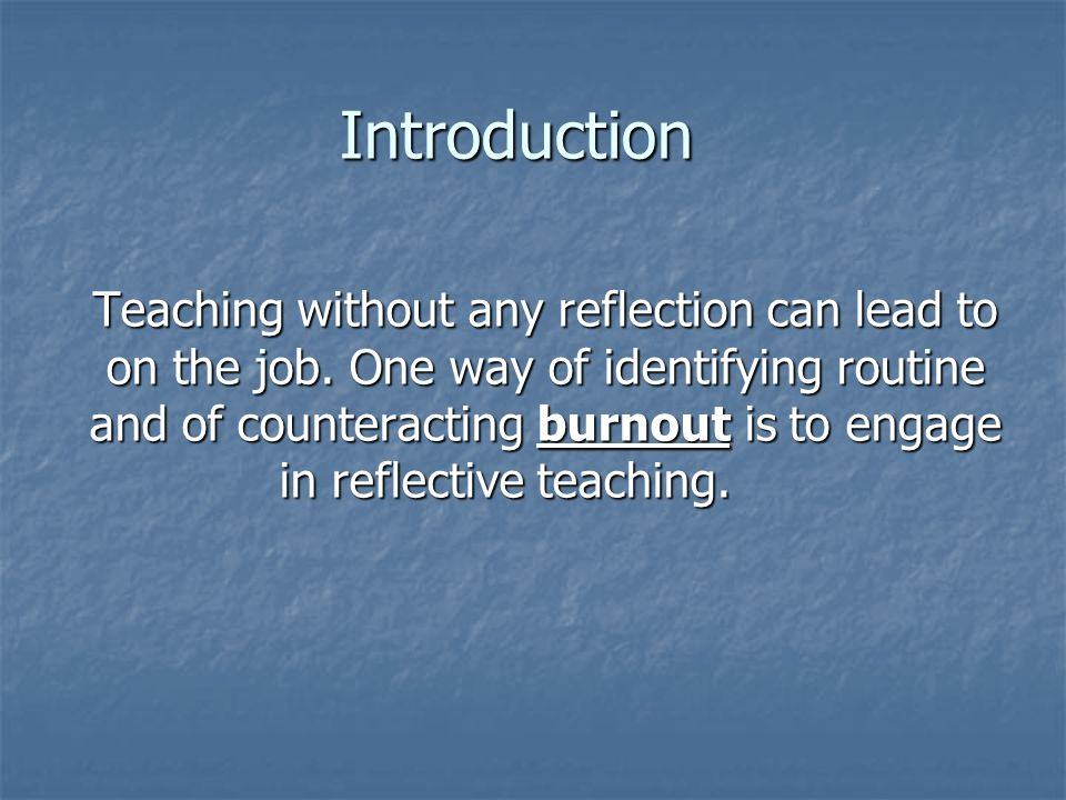 Introduction Teaching without any reflection can lead to on the job.