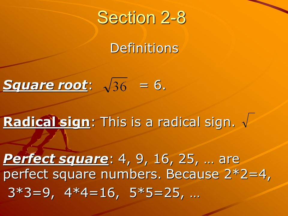 Section 2-8 Definitions Square root: = 6. Radical sign: This is a radical sign.