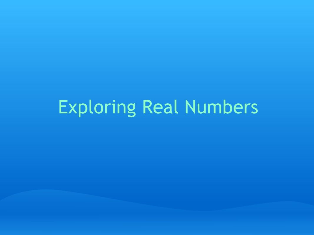 Exploring Real Numbers