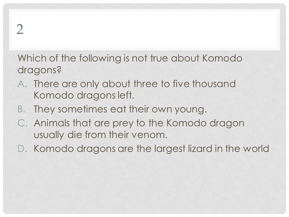 2 Which of the following is not true about Komodo dragons.