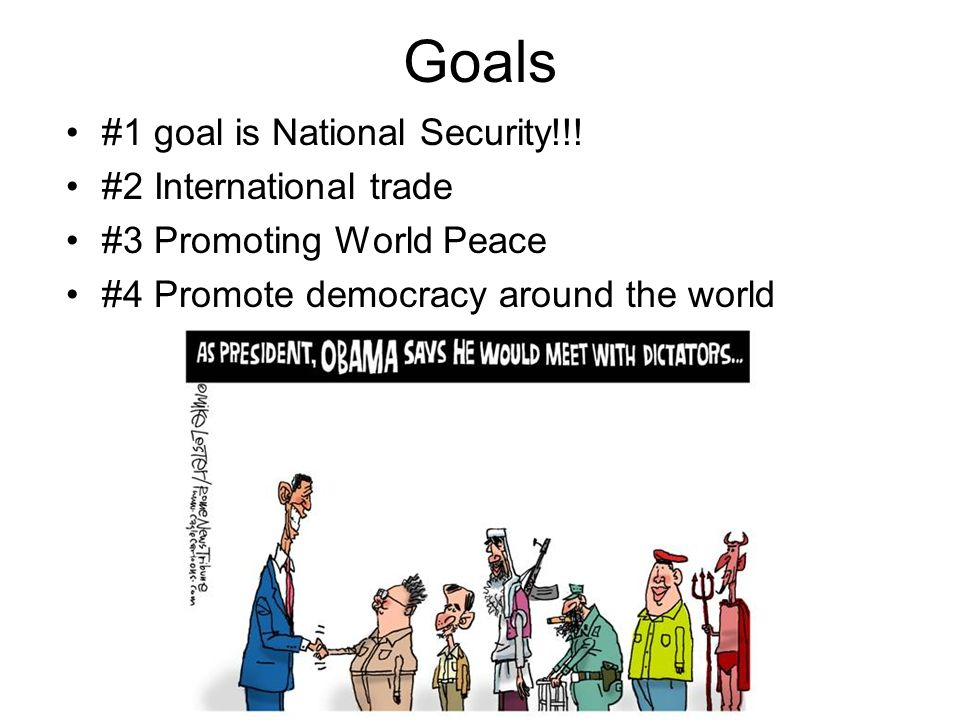 Goals #1 goal is National Security!!.