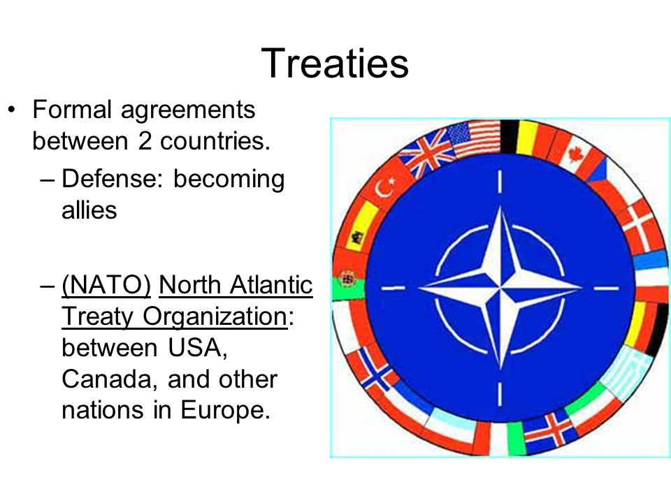 Treaties Formal agreements between 2 countries.