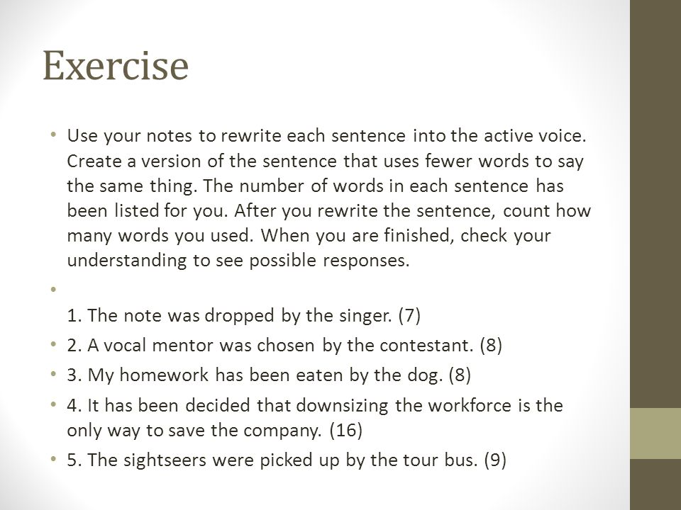 Exercise Use your notes to rewrite each sentence into the active voice.