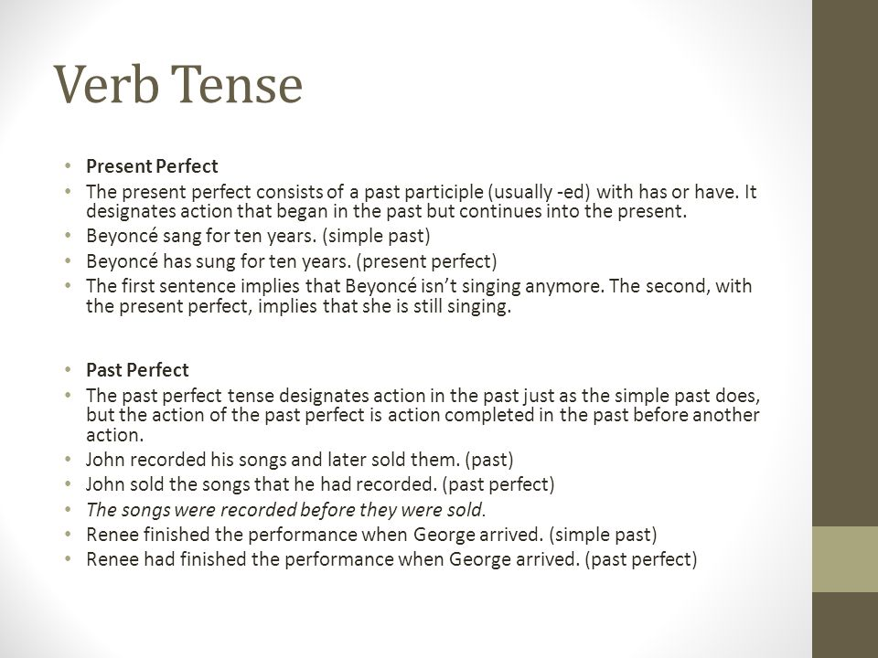 Verb Tense Present Perfect The present perfect consists of a past participle (usually -ed) with has or have.