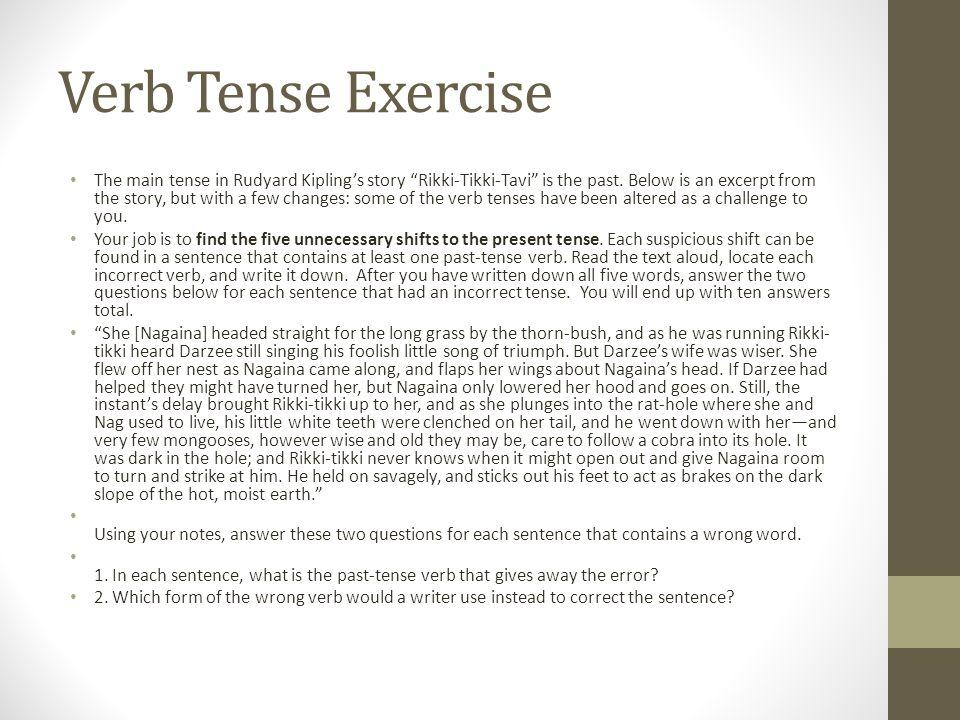 Verb Tense Exercise The main tense in Rudyard Kipling's story Rikki-Tikki-Tavi is the past.