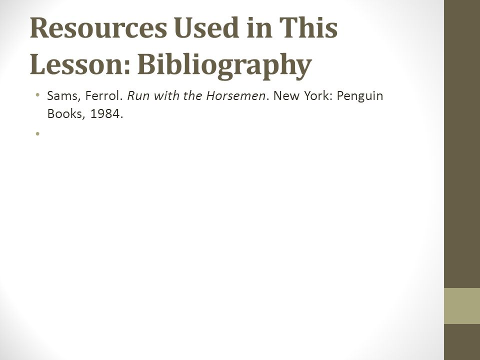 Resources Used in This Lesson: Bibliography Sams, Ferrol.