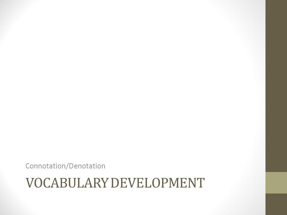 VOCABULARY DEVELOPMENT Connotation/Denotation