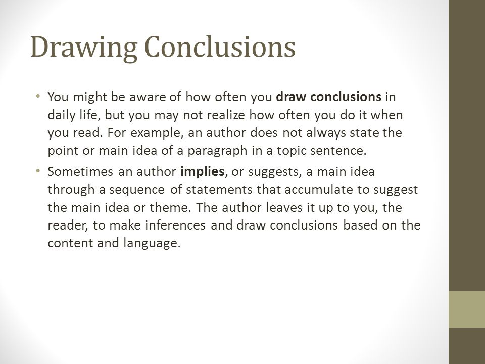 Drawing Conclusions You might be aware of how often you draw conclusions in daily life, but you may not realize how often you do it when you read.
