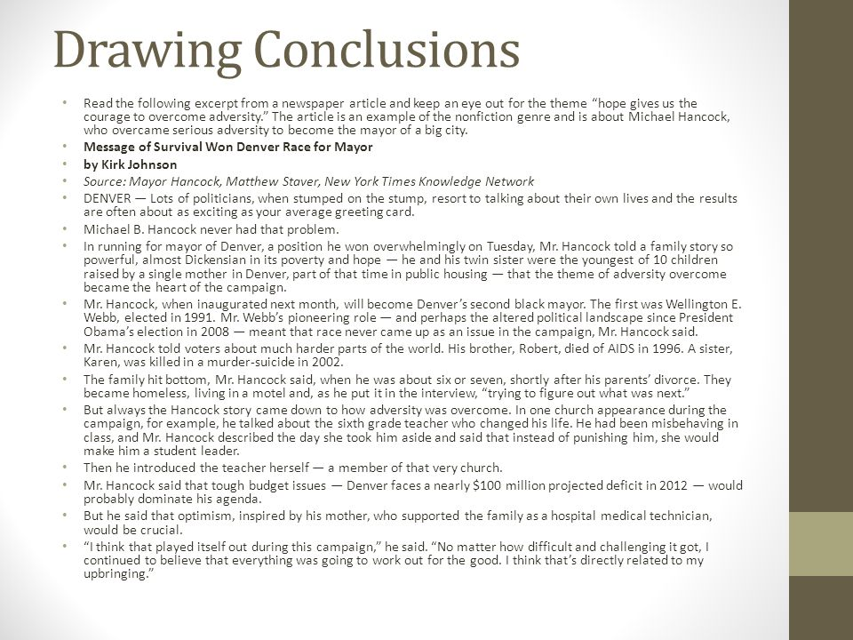 Drawing Conclusions Read the following excerpt from a newspaper article and keep an eye out for the theme hope gives us the courage to overcome adversity. The article is an example of the nonfiction genre and is about Michael Hancock, who overcame serious adversity to become the mayor of a big city.