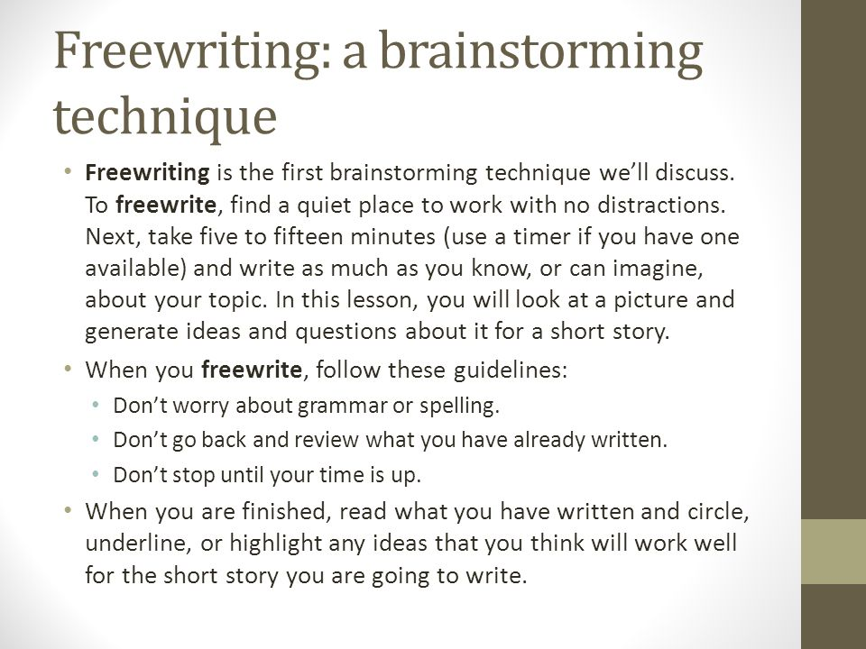 Freewriting: a brainstorming technique Freewriting is the first brainstorming technique we'll discuss.