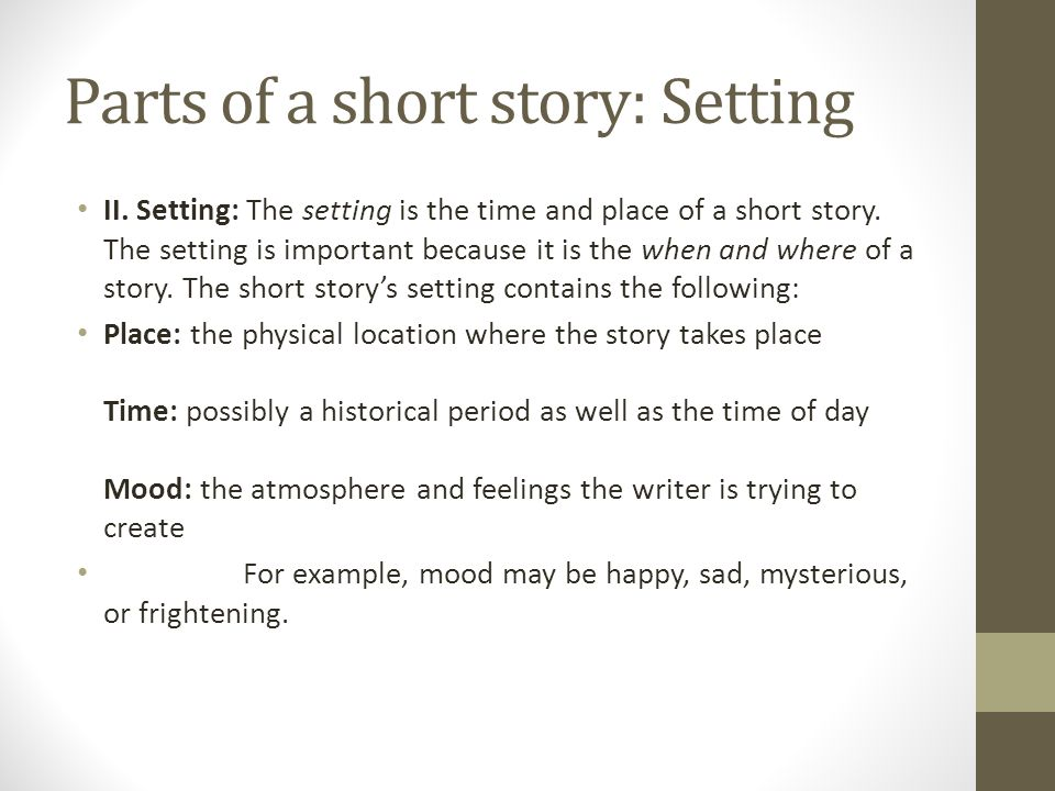 Parts of a short story: Setting II. Setting: The setting is the time and place of a short story.