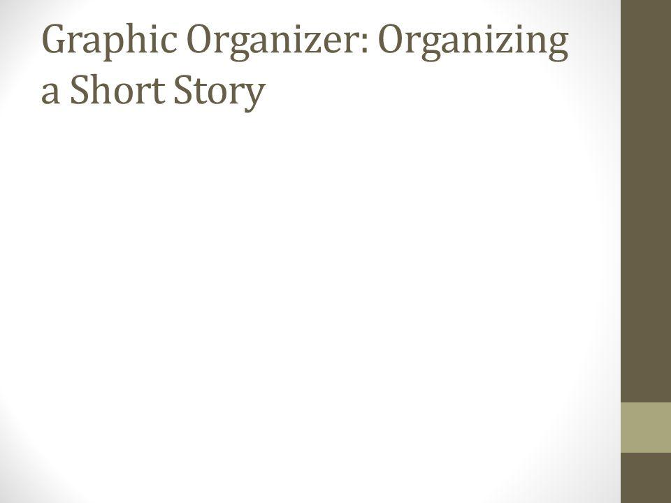 Graphic Organizer: Organizing a Short Story