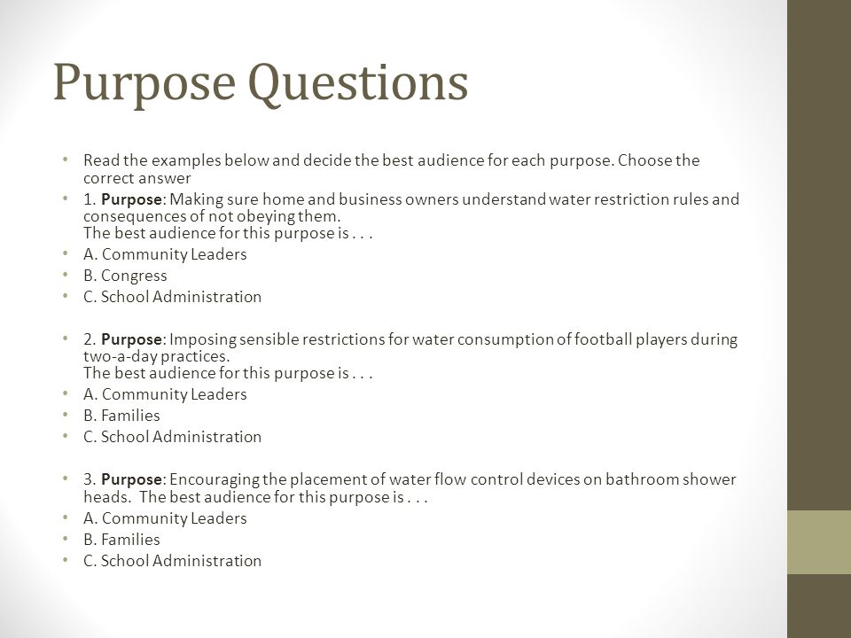 Purpose Questions Read the examples below and decide the best audience for each purpose.