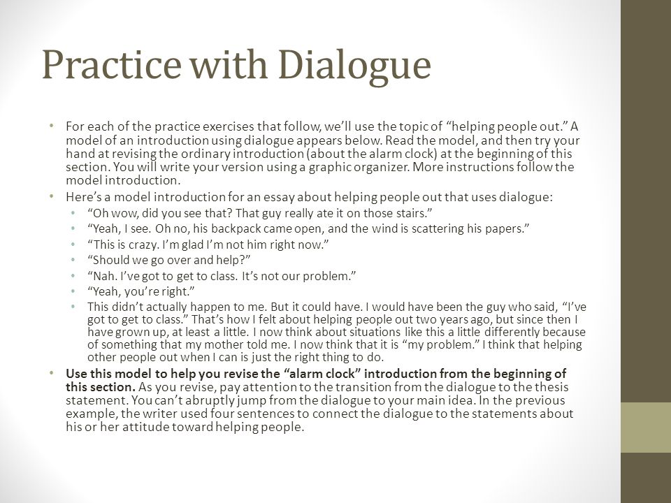 Practice with Dialogue For each of the practice exercises that follow, we'll use the topic of helping people out. A model of an introduction using dialogue appears below.