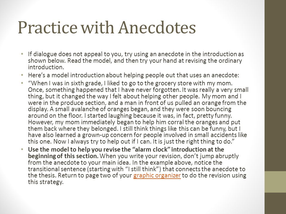 Practice with Anecdotes If dialogue does not appeal to you, try using an anecdote in the introduction as shown below.