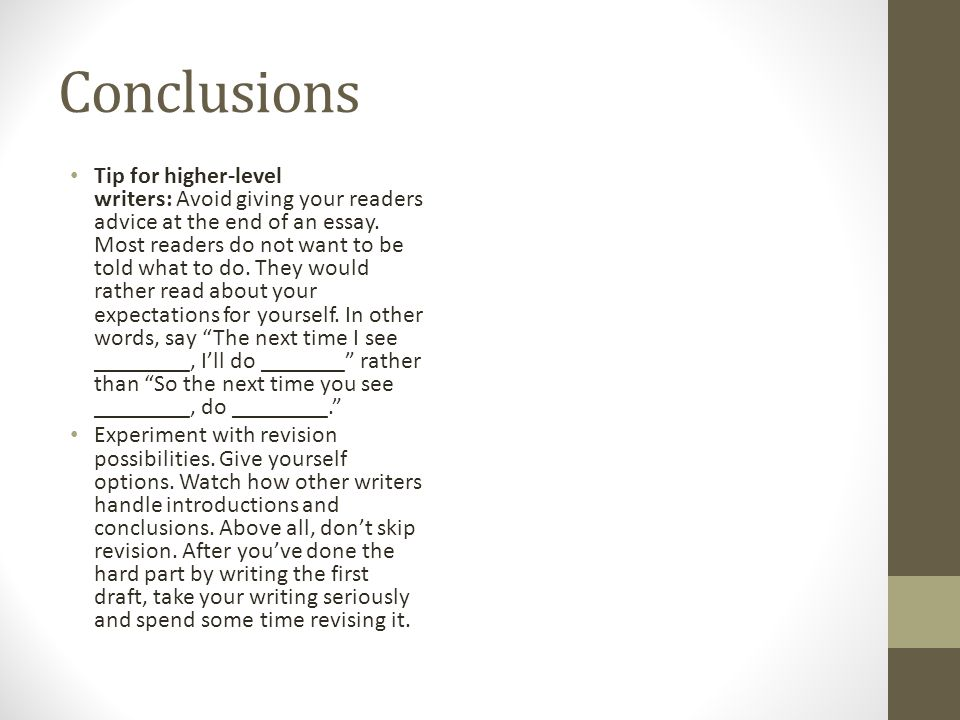 Conclusions Tip for higher-level writers: Avoid giving your readers advice at the end of an essay.