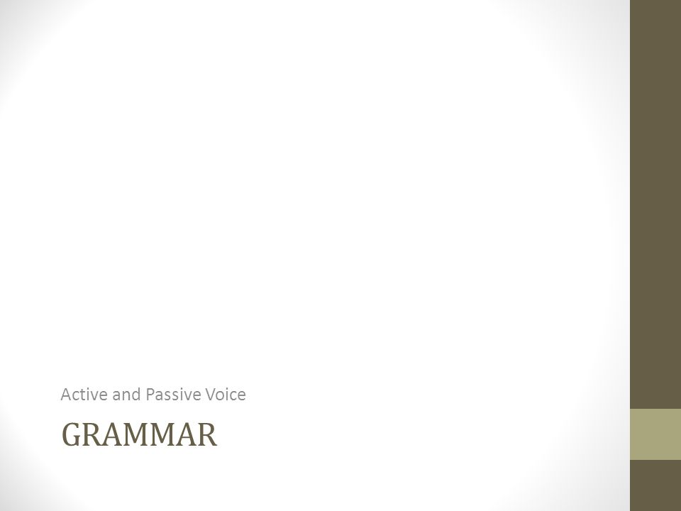 GRAMMAR Active and Passive Voice