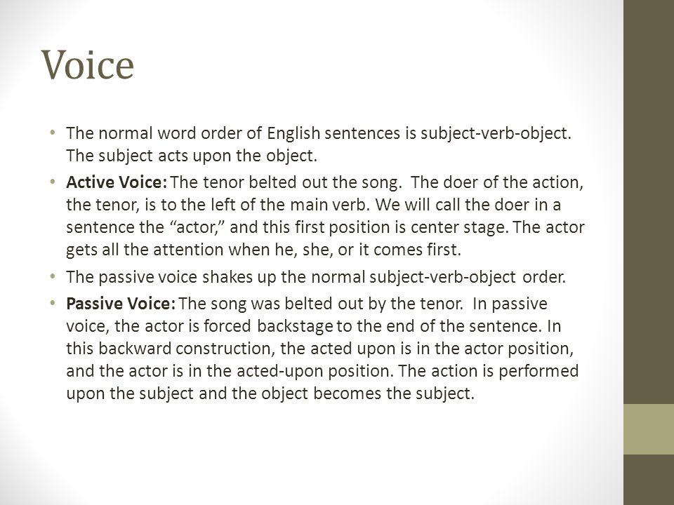 Voice The normal word order of English sentences is subject-verb-object.