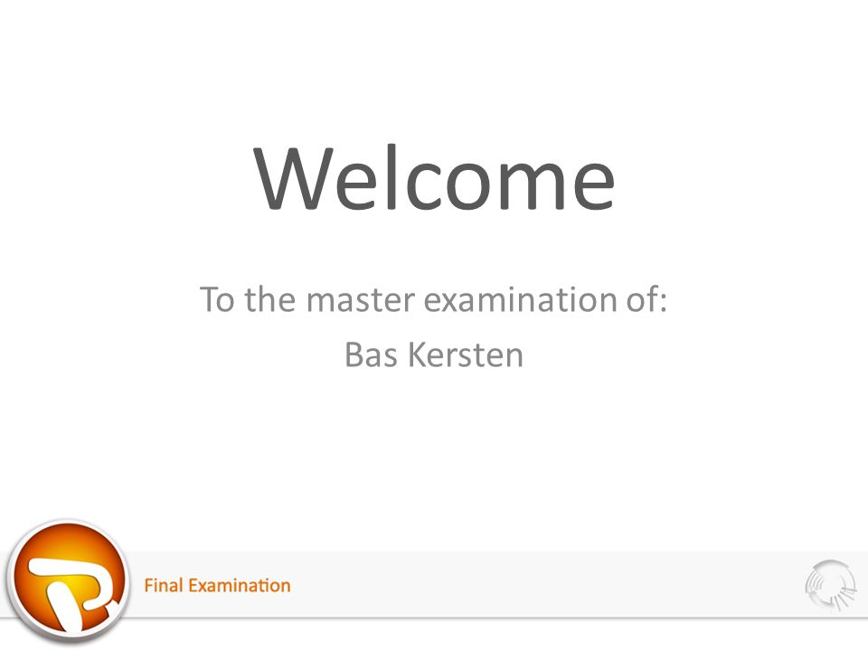 Welcome To the master examination of: Bas Kersten