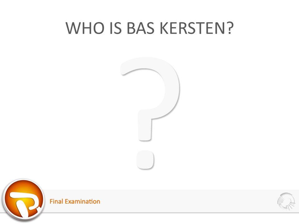 WHO IS BAS KERSTEN?