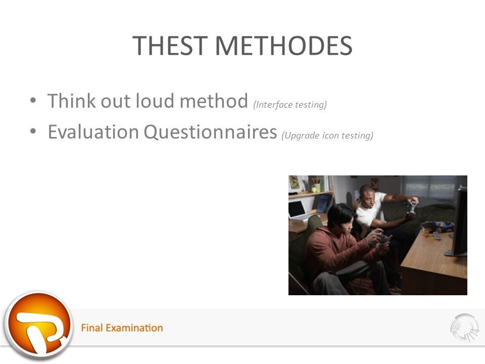 THEST METHODES Think out loud method (Interface testing) Evaluation Questionnaires (Upgrade icon testing)