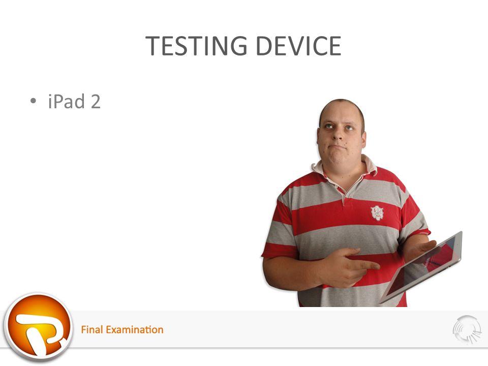 TESTING DEVICE iPad 2