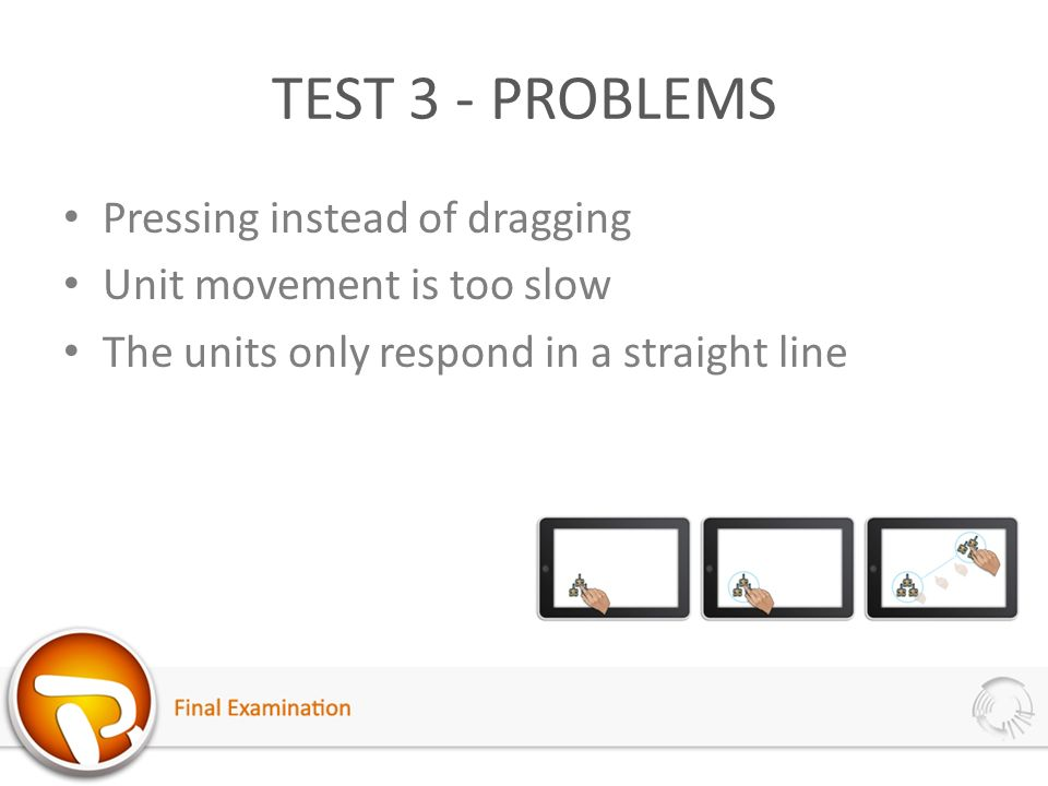 TEST 3 - PROBLEMS Pressing instead of dragging Unit movement is too slow The units only respond in a straight line