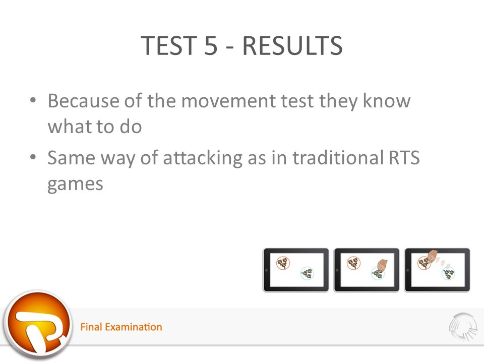 TEST 5 - RESULTS Because of the movement test they know what to do Same way of attacking as in traditional RTS games