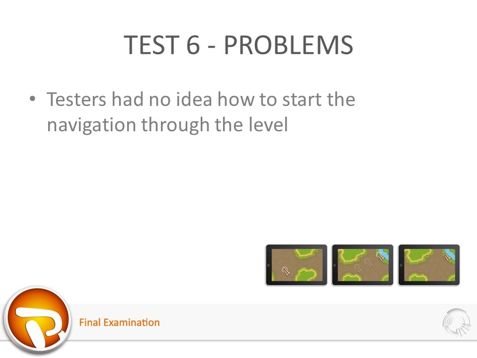 TEST 6 - PROBLEMS Testers had no idea how to start the navigation through the level