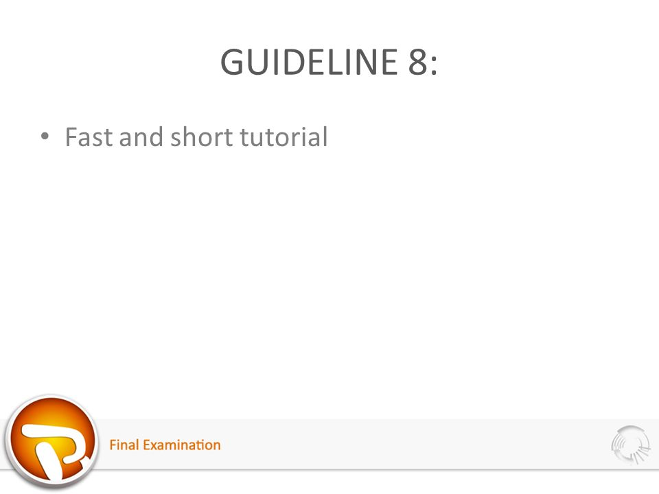 GUIDELINE 8: Fast and short tutorial