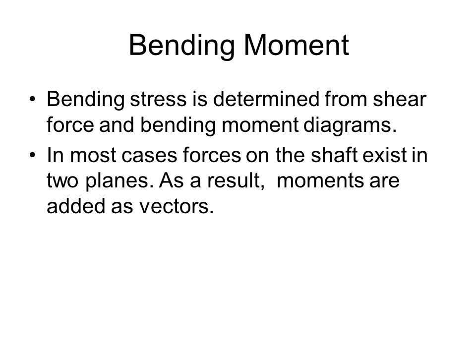 Bending Moment Bending stress is determined from shear force and bending moment diagrams.