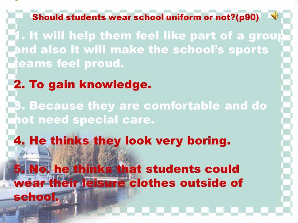 Should students wear school uniform or not?(p90) 1. It will help ...