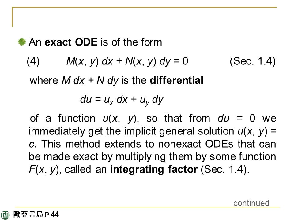 歐亞書局 P An exact ODE is of the form (4) M(x, y) dx + N(x, y) dy = 0 (Sec.
