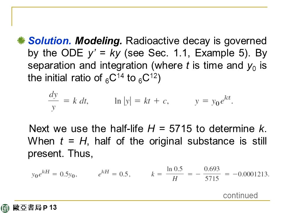 歐亞書局 P Solution. Modeling. Radioactive decay is governed by the ODE y' = ky (see Sec.