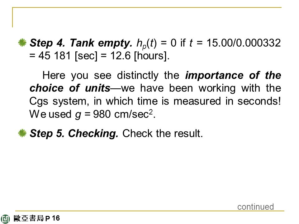 歐亞書局 P Step 4. Tank empty. h p (t) = 0 if t = 15.00/ = [sec] = 12.6 [hours].