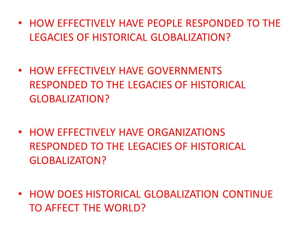 To what extent should contemporary society respond to the legacies of historical globalization?