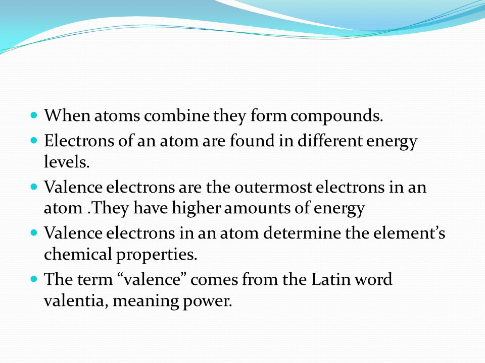 What determines an element's chemistry. When atoms combine they ...