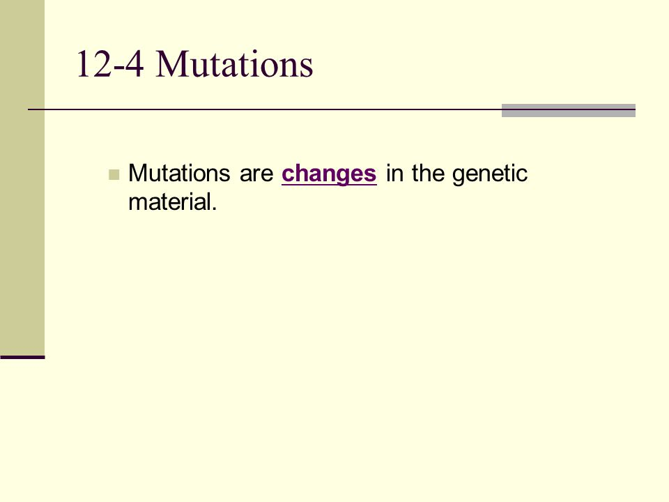 12-4 Mutations Mutations are changes in the genetic material.
