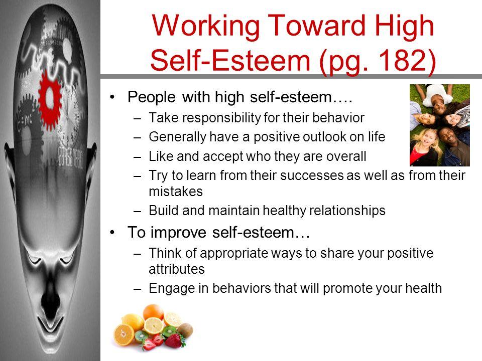 Working Toward High Self-Esteem (pg. 182) People with high self-esteem….