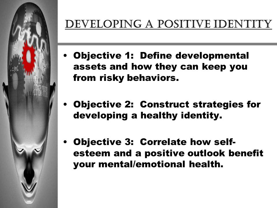 Developing a Positive Identity Objective 1: Define developmental assets and how they can keep you from risky behaviors.