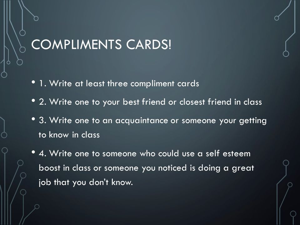 COMPLIMENTS CARDS. 1. Write at least three compliment cards 2.