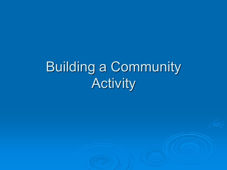 Building a Community Activity