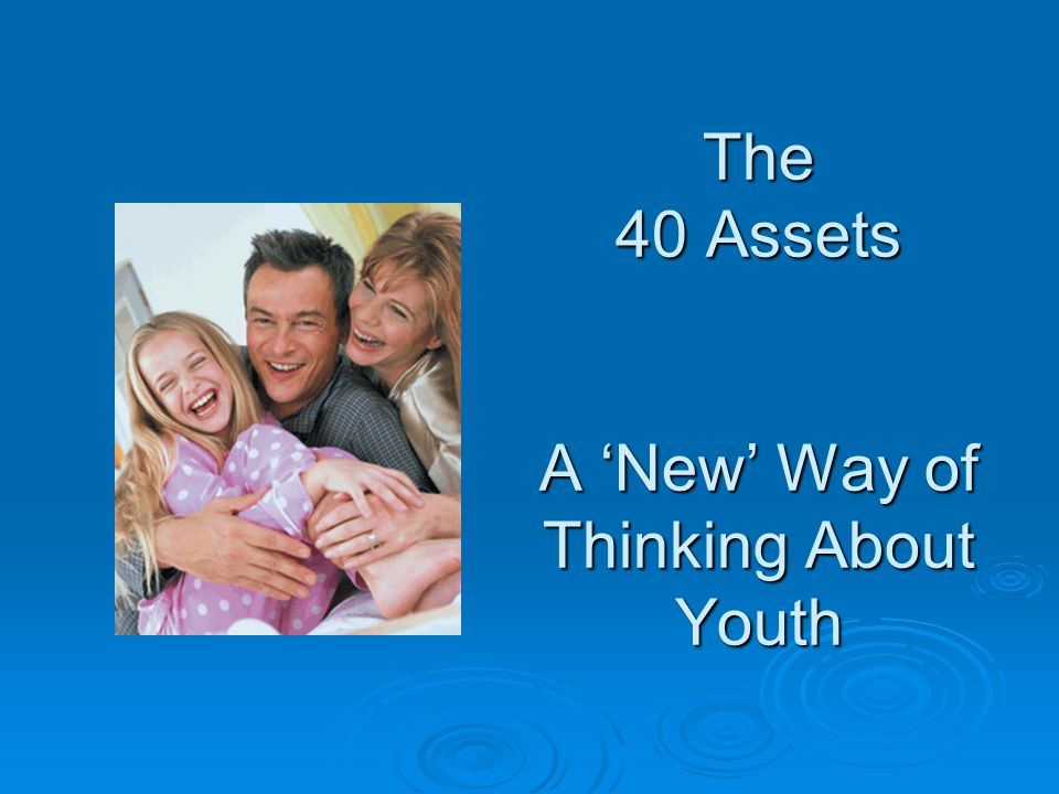 The 40 Assets A 'New' Way of Thinking About Youth