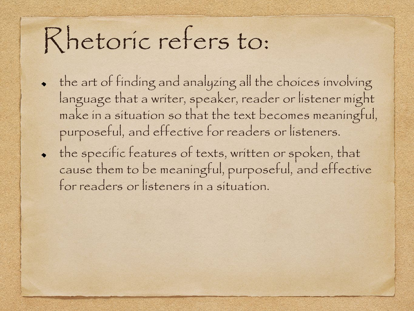 Rhetoric refers to: the art of finding and analyzing all the choices involving language that a writer, speaker, reader or listener might make in a situation so that the text becomes meaningful, purposeful, and effective for readers or listeners.