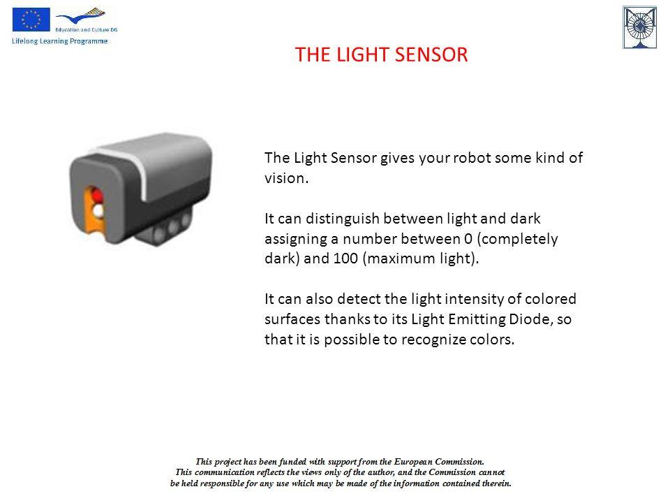 THE LIGHT SENSOR The Light Sensor gives your robot some kind of ...