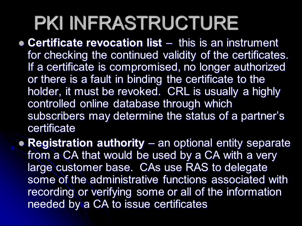 PKI INFRASTRUCTURE Certificate revocation list – this is an instrument for checking the continued validity of the certificates.