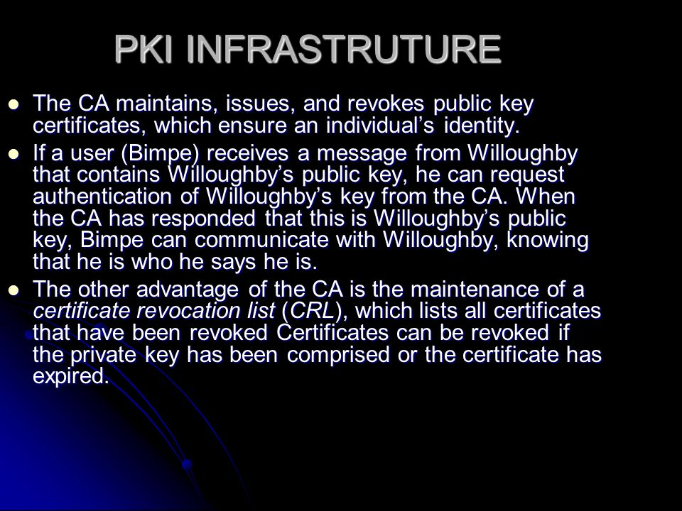 PKI INFRASTRUTURE The CA maintains, issues, and revokes public key certificates, which ensure an individual's identity.